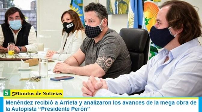 """Menéndez recibió a Arrieta y analizaron los avances de la mega obra de la Autopista """"Presidente Perón"""""""
