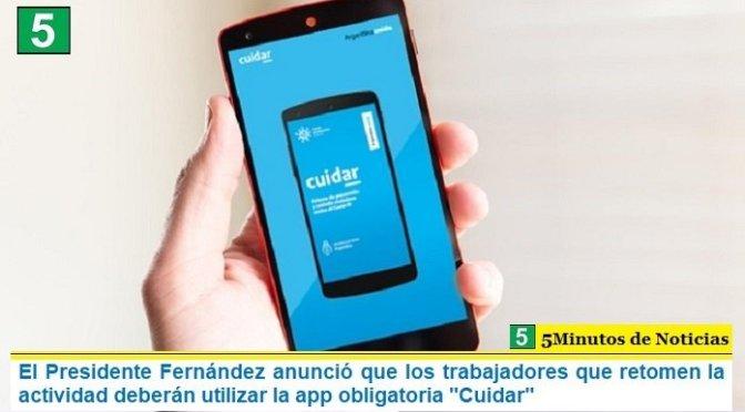 """El Presidente Fernández anunció que los trabajadores que retomen la actividad deberán utilizar la app obligatoria """"Cuidar"""""""