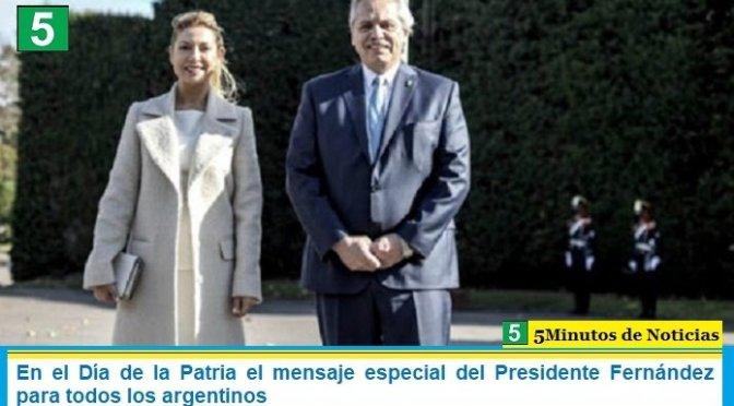 En el Día de la Patria el mensaje especial del Presidente Fernández para todos los argentinos