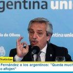 """El Presidente Fernández a los argentinos: """"Queda mucho por delante, les pido que no aflojen"""""""