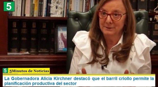 La Gobernadora Alicia Kirchner destacó que el barril criollo permite la planificación productiva del sector