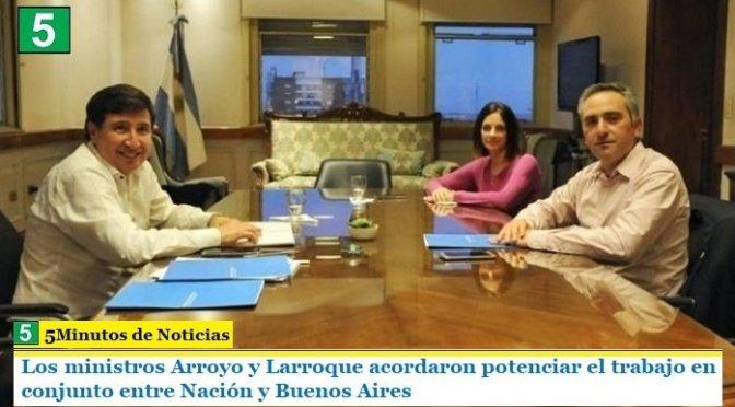 Los ministros Arroyo y Larroque acordaron potenciar el trabajo en conjunto entre Nación y Buenos Aires