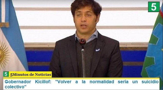 """Gobernador Kicillof: """"Volver a la normalidad sería un suicidio colectivo"""""""