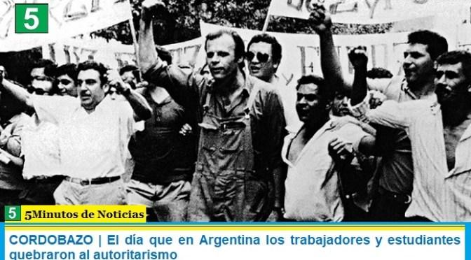 CORDOBAZO | El día que en Argentina los trabajadores y estudiantes quebraron al autoritarismo