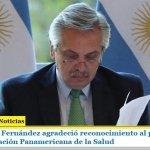 El Presidente Fernández agradeció reconocimiento al país por parte de la Organización Panamericana de la Salud