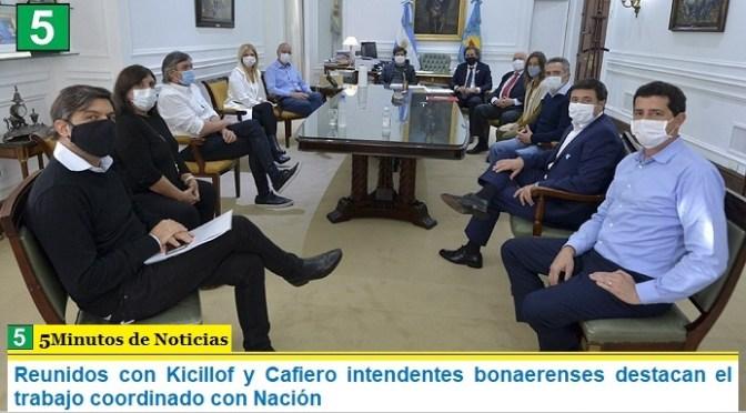 Reunidos con Kicillof y Cafiero intendentes bonaerenses destacan el trabajo coordinado con Nación