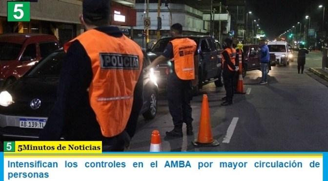 Intensifican los controles en el AMBA por mayor circulación de personas