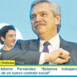 """Presidente Alberto Fernández: """"Estamos trabajando para la construcción de un nuevo contrato social"""""""
