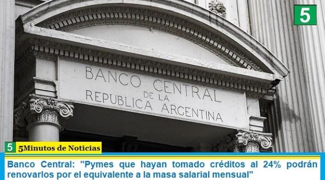 """Banco Central: """"Pymes que hayan tomado créditos al 24% podrán renovarlos por el equivalente a la masa salarial mensual"""""""