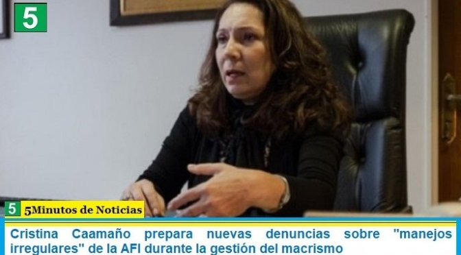 """Cristina Caamaño prepara nuevas denuncias sobre """"manejos irregulares"""" de la AFI durante la gestión del macrismo"""