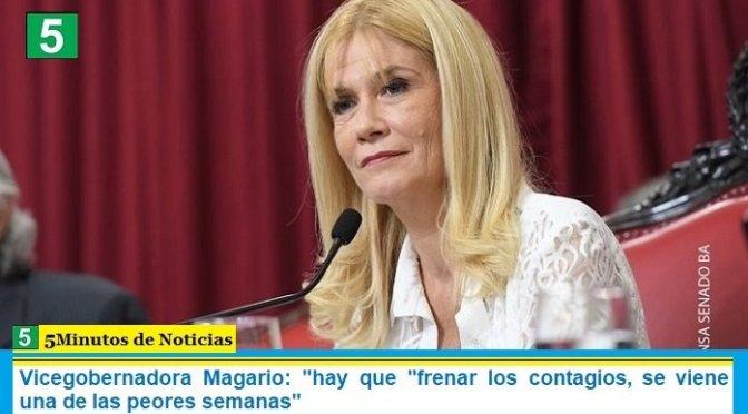 """Vicegobernadora Magario: """"hay que """"frenar los contagios, se viene una de las peores semanas"""""""