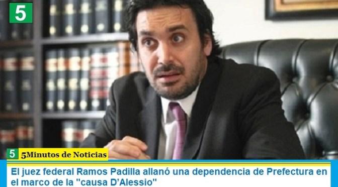 """El juez federal Ramos Padilla allanó una dependencia de Prefectura en el marco de la """"causa D'Alessio"""""""