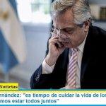 Presidente Fernández: «es tiempo de cuidar la vida de los argentinos, y para eso debemos estar todos juntos»