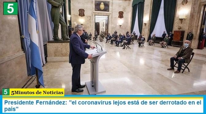 """Presidente Fernández: """"el coronavirus lejos está de ser derrotado en el país"""""""