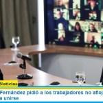El Presidente Fernández pidió a los trabajadores no aflojar y llamó a la CGT y la CTA a unirse