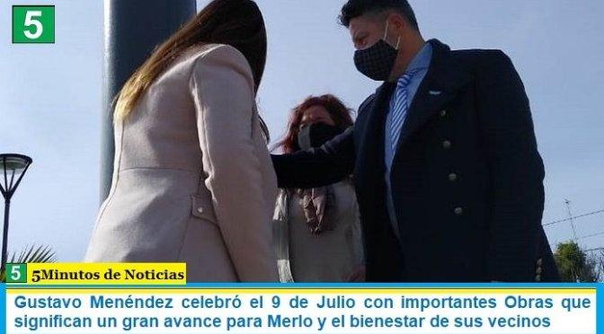 Gustavo Menéndez celebró el 9 de Julio con importantes Obras que significan un gran avance para Merlo y el bienestar de sus vecinos