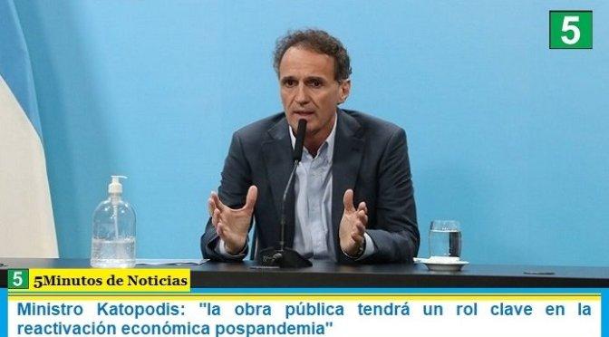 """Ministro Katopodis: """"la obra pública tendrá un rol clave en la reactivación económica pospandemia"""""""