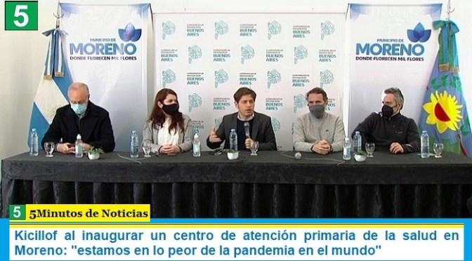 """Kicillof al inaugurar un centro de atención primaria de la salud en Moreno: """"estamos en lo peor de la pandemia en el mundo"""""""