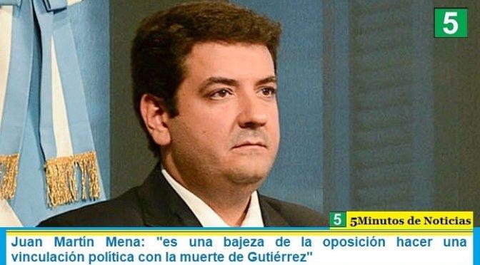"""Juan Martín Mena: """"es una bajeza de la oposición hacer una vinculación política con la muerte de Gutiérrez"""""""