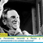 """El Presidente Fernández recordó a Perón y reivindicó su """"convocatoria permanente a la unidad nacional"""""""
