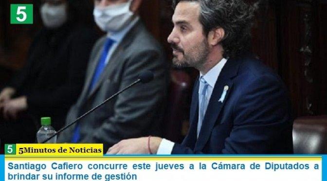 Santiago Cafiero concurre este jueves a la Cámara de Diputados a brindar su informe de gestión