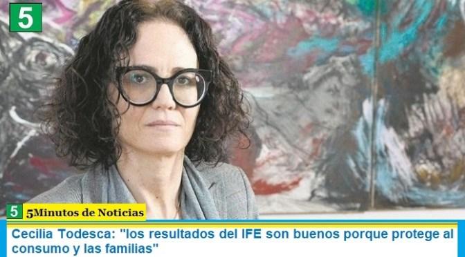 """Cecilia Todesca: """"los resultados del IFE son buenos porque protege al consumo y las familias"""""""