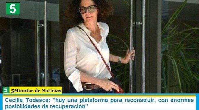 """Cecilia Todesca: """"hay una plataforma para reconstruir, con enormes posibilidades de recuperación"""""""