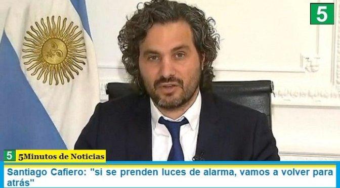 """Santiago Cafiero: """"si se prenden luces de alarma, vamos a volver para atrás"""""""