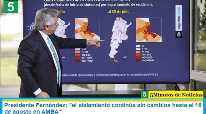 """Presidente Fernández: """"el aislamiento continúa sin cambios hasta el 16 de agosto en AMBA"""""""