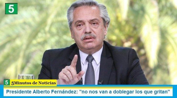 """Presidente Alberto Fernández: """"no nos van a doblegar los que gritan"""""""