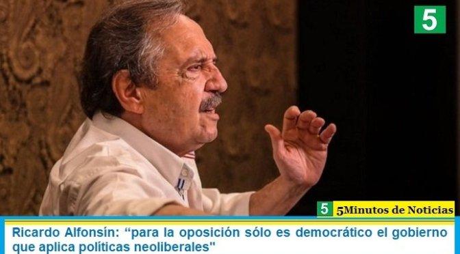 """Ricardo Alfonsín: """"para la oposición sólo es democrático el gobierno que aplica políticas neoliberales"""""""