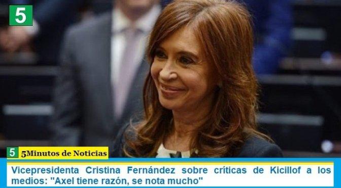 """Vicepresidenta Cristina Fernández sobre críticas de Kicillof a los medios: """"Axel tiene razón, se nota mucho"""""""