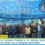 """Respaldo de la Corriente Federal a la reforma judicial: """"la Corte Suprema debería contar con un abogado laboralista"""""""