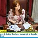 La vicepresidenta Cristina Kirchner demandó a Google y reclamó una pericia informática