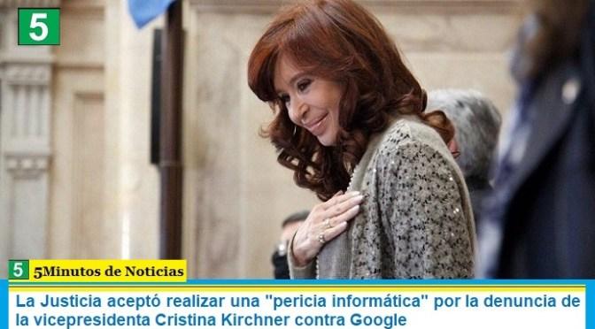 """La Justicia aceptó realizar una """"pericia informática"""" por la denuncia de la vicepresidenta Cristina Kirchner contra Google"""