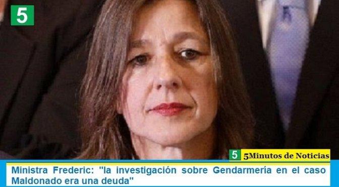 """Ministra Frederic: """"la investigación sobre Gendarmería en el caso Maldonado era una deuda"""""""