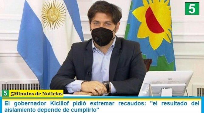 """El gobernador Kicillof pidió extremar recaudos: """"el resultado del aislamiento depende de cumplirlo"""""""