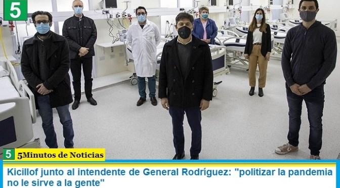 """Kicillof junto al intendente de General Rodríguez: """"politizar la pandemia no le sirve a la gente"""""""