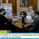 El Gobernador Kicillof se reunió con intendentes del AMBA y reiteró: «es necesario controlar la movilidad»