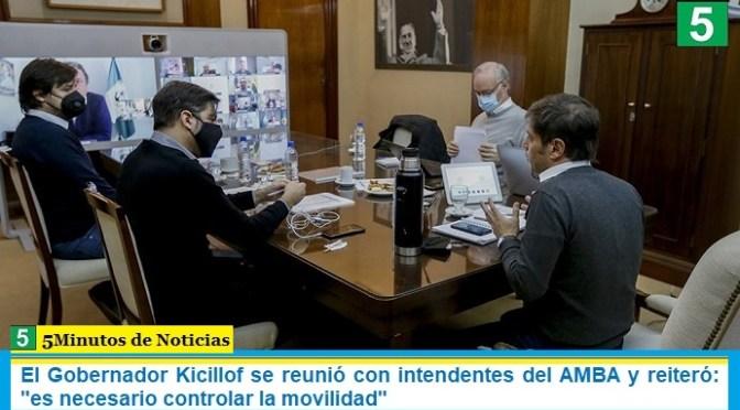 """El Gobernador Kicillof se reunió con intendentes del AMBA y reiteró: """"es necesario controlar la movilidad"""""""