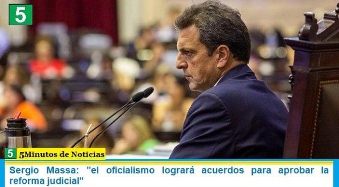 """Sergio Massa: """"el oficialismo logrará acuerdos para aprobar la reforma judicial"""""""
