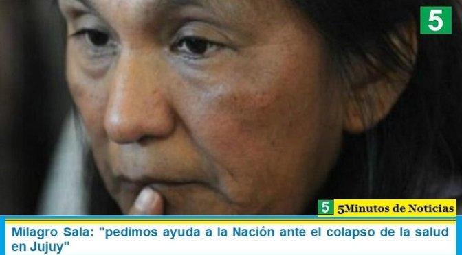 """Milagro Sala: """"pedimos ayuda a la Nación ante el colapso de la salud en Jujuy"""""""