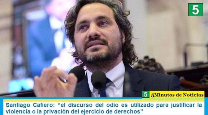 """Santiago Cafiero: """"el discurso del odio es utilizado para justificar la violencia o la privación del ejercicio de derechos"""""""