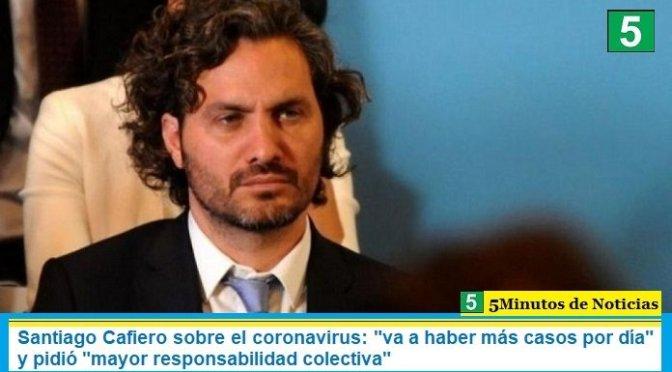 """Santiago Cafiero sobre el coronavirus: """"va a haber más casos por día"""" y pidió """"mayor responsabilidad colectiva"""""""
