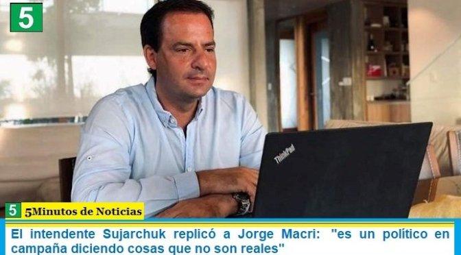 """El intendente Sujarchuk replicó a Jorge Macri:  """"es un político en campaña diciendo cosas que no son reales"""""""