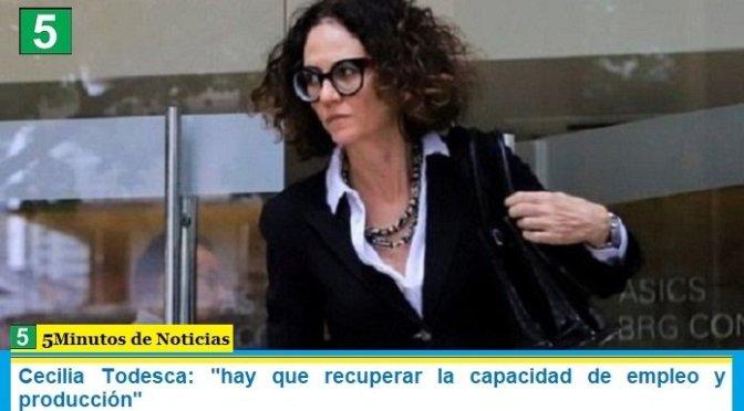 """Cecilia Todesca: """"hay que recuperar la capacidad de empleo y producción"""""""