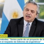 """Presidente Fernández: """"formo parte de un proyecto de transformación que cuenta con el respaldo de millones de argentinos"""""""
