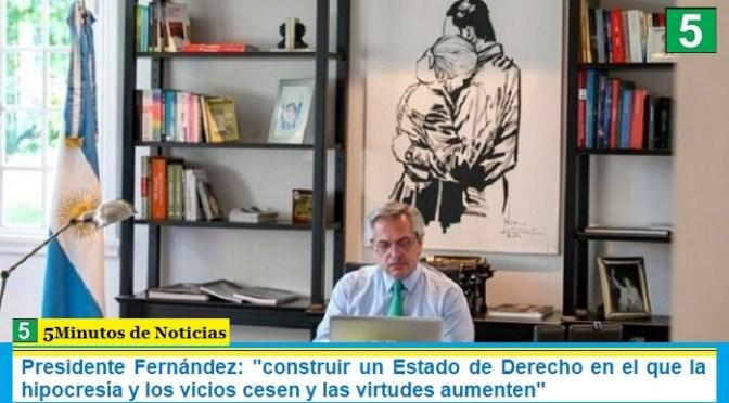 """Presidente Fernández: """"construir un Estado de Derecho en el que la hipocresía y los vicios cesen y las virtudes aumenten"""""""
