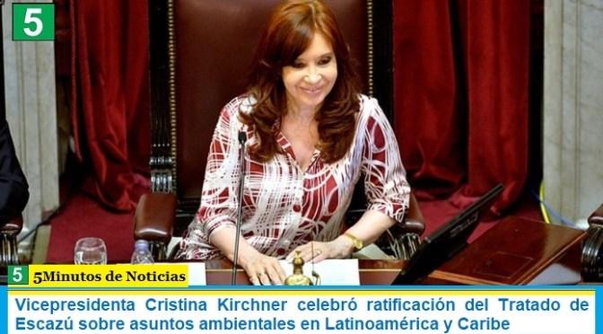 Vicepresidenta Cristina Kirchner celebró ratificación del Tratado de Escazú sobre asuntos ambientales en Latinoamérica y Caribe