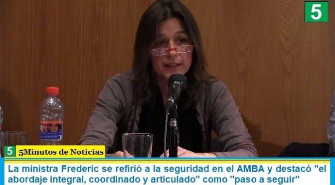 """La ministra Frederic se refirió a la seguridad en el AMBA y destacó """"el abordaje integral, coordinado y articulado"""" como """"paso a seguir"""""""